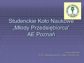 """Studenckie Koło Naukowe   """"Młody Przedsiębiorca""""            AE Poznań"""