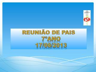 REUNIÃO DE PAIS 7ºano 17/08/2013