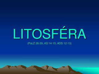 LITOSFÉRA ( PaLZ  28-29, AS 14-15, ADS 12-13)