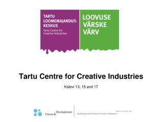 Tartu  Centre for Creative Industries Kalevi 13, 15 and 17
