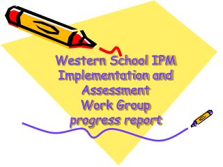 Western School IPM Implementation and Assessment  Work Group progress report