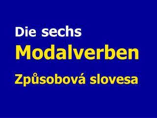 Die sechs Modalverben Způsobová slovesa
