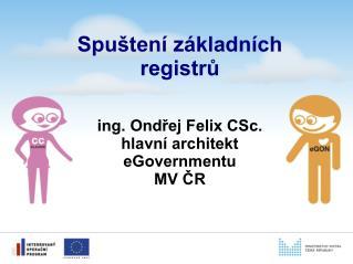 ing. Ondřej Felix CSc. hlavní architekt eGovernmentu MV ČR
