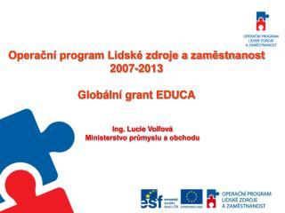 Operační program Lidské zdroje a zaměstnanost 2007-2013 Globální grant EDUCA