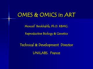 OMES & OMICS in ART Moncef  Benkhalifa, Ph.D. RBMG.  Reproductive Biology & Genetics