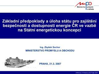 Ing. Zbyšek Sochor MINISTERSTVO PRŮMYSLU A OBCHODU