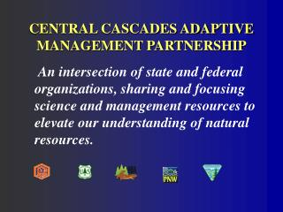 CENTRAL CASCADES ADAPTIVE MANAGEMENT PARTNERSHIP