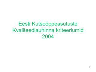 Eesti Kutseõppeasutuste Kvaliteediauhinna kriteeriumid 2004