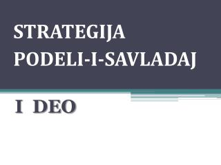 STRATEGIJA PODELI-I-SAVLADAJ