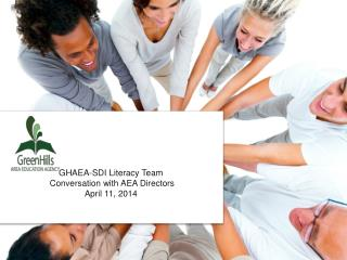 GHAEA-SDI  Literacy  Team  Conversation with  AEA Directors April 11,  2014