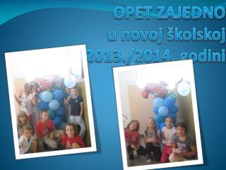 OPET ZAJEDNO  u novoj školskoj 2013./2014. godini