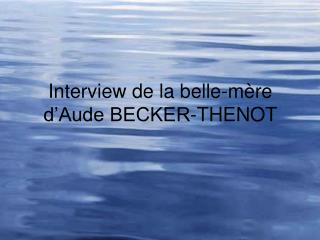 Interview de la belle-mère d'Aude BECKER-THENOT