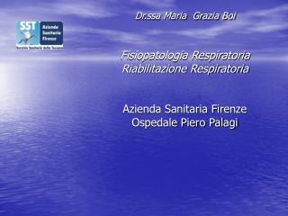 Dr.ssa Maria  Grazia Boi Fisiopatologia Respiratoria Riabilitazione Respiratoria