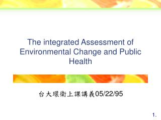 The integrated Assessment of Environmental Change and Public Health