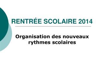RENTRÉE SCOLAIRE 2014