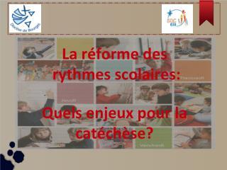 La réforme des  rythmes scolaires: Quels enjeux pour la catéchèse?
