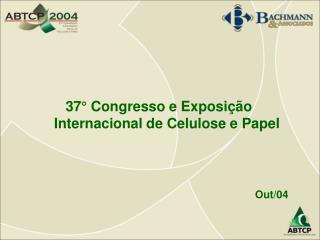 37 ° Congresso e Exposição Internacional de Celulose e Papel Out/04