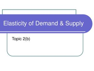 Elasticity of Demand & Supply
