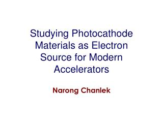 Studying Photocathode Materials as Electron Source for Modern Accelerators