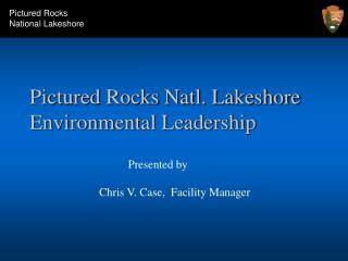 Pictured Rocks Natl. Lakeshore Environmental Leadership