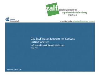 Das ZALF Datenzentrum  im Kontext institutioneller  Informationsinfrastrukturen Jörg Pilz
