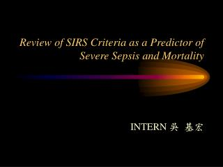 Review of SIRS Criteria as a Predictor of Severe Sepsis and Mortality