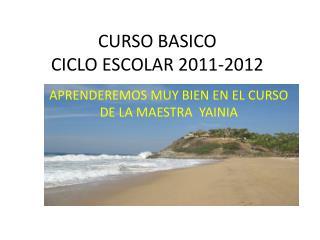 CURSO BASICO CICLO ESCOLAR 2011-2012