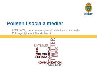 2013-04-29, Karin Holmertz, samordnare för sociala medier, Polismyndigheten i Stockholms län