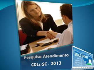 Pesquisa Atendimento CDLs/SC -  2013