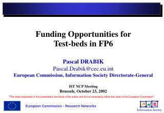 Funding Opportunities for  Test-beds in FP6 Pascal DRABIK Pascal.Drabik@cec.eut