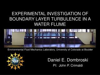 EXPERIMENTAL INVESTIGATION OF BOUNDARY LAYER TURBULENCE IN A WATER FLUME