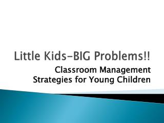 Little Kids-BIG Problems