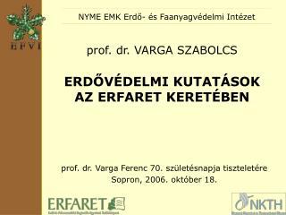 prof. dr. VARGA SZABOLCS ERDŐVÉDELMI KUTATÁSOK AZ ERFARET KERETÉBEN