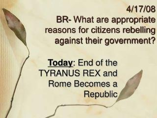 4/17/08 BR- What are appropriate reasons for citizens rebelling against their government?