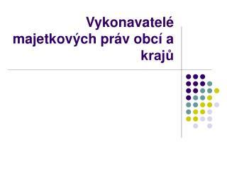 Vykonavatelé majetkových práv obcí a krajů