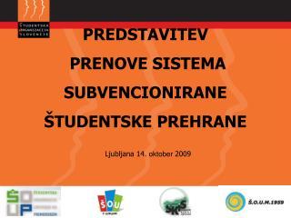 PREDSTAVITEV   PRENOVE SISTEMA SUBVENCIONIRANE ŠTUDENTSKE PREHRANE Ljubljana 14.  oktober  2009