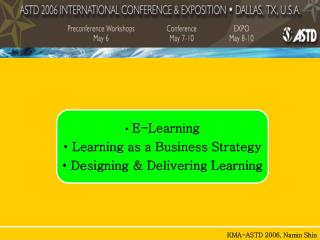 E-Learning  Learning as a Business Strategy  Designing & Delivering Learning