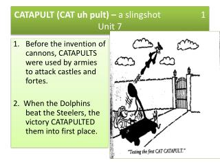 CATAPULT (CAT uh  pult ) –  a slingshot                  1 Unit 7