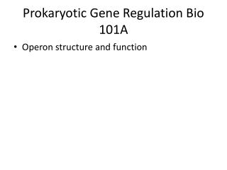 Prokaryotic Gene Regulation Bio 101A