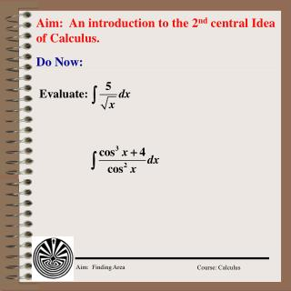 Aim:  An introduction to the 2 nd  central Idea of Calculus.