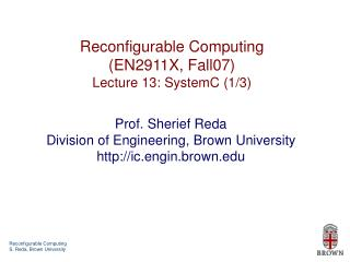 Reconfigurable Computing (EN2911X, Fall07) Lecture 13: SystemC (1/3)