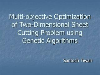 Multi-objective Optimization of Two-Dimensional Sheet Cutting Problem using Genetic Algorithms