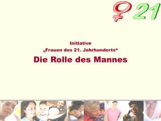 """Initiative  """"Frauen des 21. Jahrhunderts"""" Die Rolle des Mannes"""