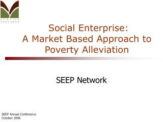 Social Enterprise: A Market Based Approach to Poverty Alleviation