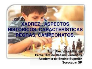 XADREZ:, ASPECTOS HIST�RICOS, CARACTER�STICAS REGRAS, CAMPEONATOS.