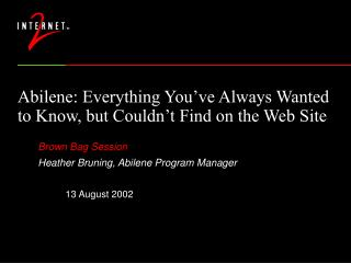 Abilene: Everything You've Always Wanted to Know, but Couldn't Find on the Web Site