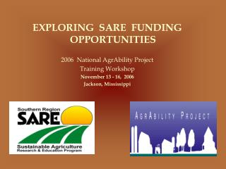 EXPLORING  SARE  FUNDING OPPORTUNITIES 2006  National AgrAbility Project  Training Workshop