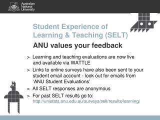 Student Experience of  Learning & Teaching (SELT) ANU values your feedback