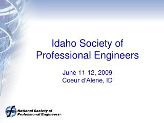 Idaho Society of Professional Engineers June 11-12, 2009 Coeur d�Alene, ID