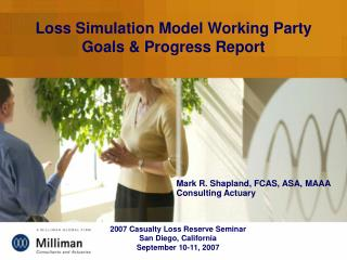 Loss Simulation Model Working Party Goals & Progress Report